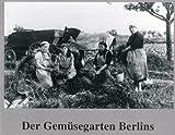 Der Gemüsegarten Berlins: Bilder einer Ausstellung