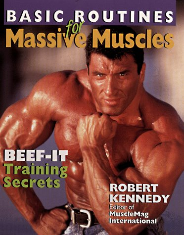 Basic Routines For Massive Muscles: Beef-It Training Secrets