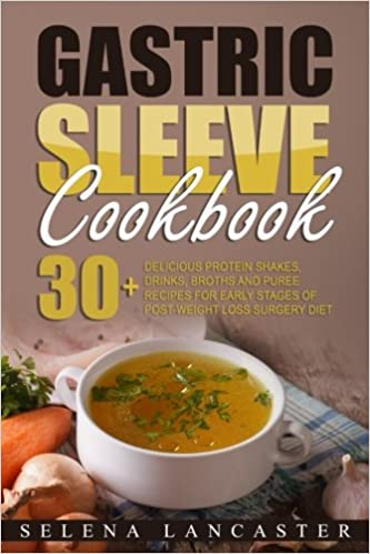 Gastric Sleeve Cookbook 30 Shakes Drinks Broth And Puree Recipes