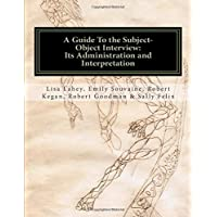 A Guide to the Subject-Object Interview: Its Administration and Interpretation