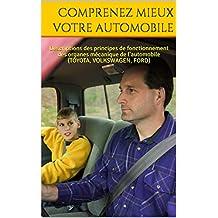 Comprenez mieux votre automobile : Descriptions des principes de fonctionnement des organes mécanique  de l'automobile  (TOYOTA, VOLKSWAGEN,  FORD) (French Edition)