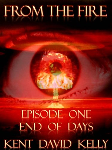 From the Fire - Episode 1: End of Days by [Kelly, Kent David]