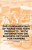 The Fundamentals of Marketing Farm Products - with Information on Business Methods for Farmers, L. D. H. Weld, 1446531147