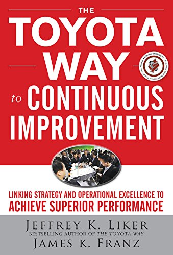 The Toyota Way to Continuous Improvement:  Linking Strategy and Operational Excellence to Achieve Superior Performance...