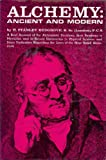 img - for Alchemy: Ancient and Modern: A Brief Account of the Alchemistic Doctrines, their Relations to Mysticism and to Recent Discoveries in Physical Science, ... the Lives of the Most Noted Alchemists book / textbook / text book