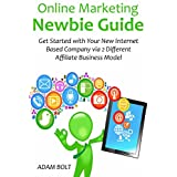Online Marketing Newbie Guide: Get Started with Your New Internet Based Company via 2 Different Affiliate Business Model