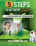 5 Steps to Get out of Debt for Physicians Workbook