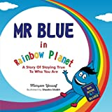 Mr Blue in Rainbow Planet: A story of staying true to who you are (Volume 1)