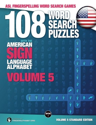 108 Word Search Puzzles with The American Sign Language Alphabet: Vol 5 Standard: Volume 5 Standard Edition (ASL Fingerspelling Word Search Games) (Language Alphabet Asl Sign)