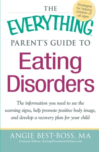 The Everything Parent's Guide to Eating Disorders: The information plan you need to see the warning signs, help promote positive body image, and develop a recovery plan for your child (Signs And Symptoms Of Good Mental Health)