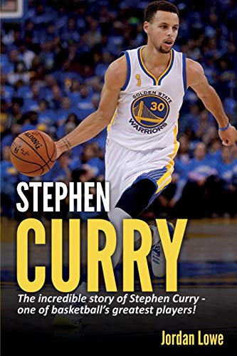 Stephen Curry: The incredible story of Stephen Curry - one of basketball's greatest players! por Jordan Lowe