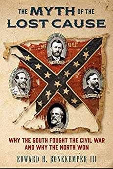 The Myth of the Lost Cause: Why the South Fought the Civil War and Why the North Won by [Bonekemper III, Edward H.]