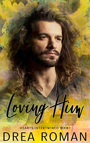 Loving Him (Hearts Intertwined Book 1) by [Roman, Drea]