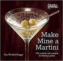 Make Mine a Martini: 130 Cocktails and Canapes for Fabulous Parties (Cigar and Spirits)