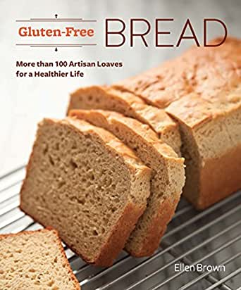 Gluten Free Bread More Than 100 Artisan Loaves For A Healthier Life
