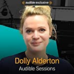 Dolly Alderton: Audible Sessions: FREE Exclusive Interview | Holly Newson