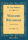Madame Récamier: And Her Friends (Classic Reprint)