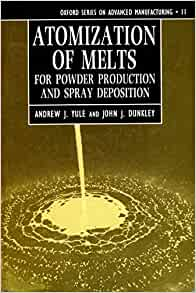 atomization of melts for powder production and spray deposition pdf