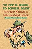 img - for TO ERR IS HUMAN, TO FORGIVE DIVINE - However Neither is Marine Corps Policy (2004-01-11) book / textbook / text book