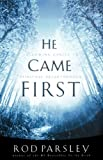He Came First, Rod Parsley, 0785296816