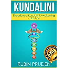 Kundalini: The Secret Steps to Experiencing Kundalini Awakening (Kundalini Awakening, Chakras, Kundalini Yoga Book 1)