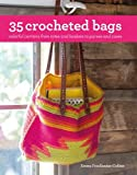 35 Crocheted Bags: Colourful Carriers from Totes and Baskets to Handbags and Cases