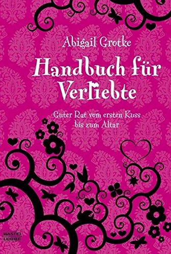 Handbuch für Verliebte: Guter Rat vom ersten Kuss bis zum Altar (Sachbuch. Bastei Lübbe Taschenbücher)