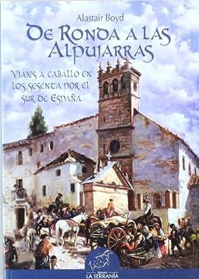 De Ronda a las Alpujarras: Viaje a caballo en los sesenta por el Sur de España Alforja: Amazon.es: Boyd, Alastair, Rosas, Eulogio, Lane, Andrea: Libros