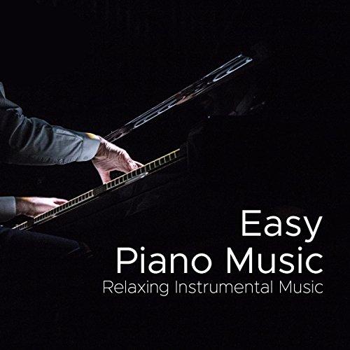 Easy Piano Music: Relaxing Instrumental Music, Most Relaxing Piano Album in the World (Most Relaxing Piano Album)