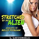 Stretched by an Alien: Alien Abduction | L. Lauderdale