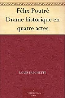 Félix Poutré Drame historique en quatre actes par Fréchette