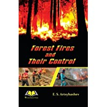 Forest Fires And Their Control [Hardcover] [Jan 01, 2017] Artsybashev E.S