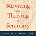 Surviving and Thriving in Seminary: An Academic and Spiritual Handbook | H. Daniel Zacharias,Benjamin K. Forrest