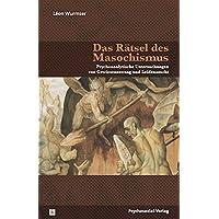 Das Rätsel des Masochismus: Psychoanalytische Untersuchungen von Gewissenszwang und Leidenssucht (Bibliothek der Psychoanalyse)