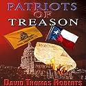 Patriots of Treason Audiobook by David Thomas Roberts Narrated by Kelly Klaas