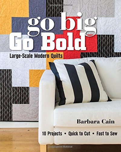 Go Big, Go Bold - Large-Scale Modern Quilts: 10 Projects - Quick to Cut - Fast to Sew by Barbara Cain (2015-12-07) - Modern Cut Handle