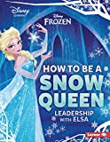 How to Be a Snow Queen: Leadership with Elsa (Disney Great Character Guides)