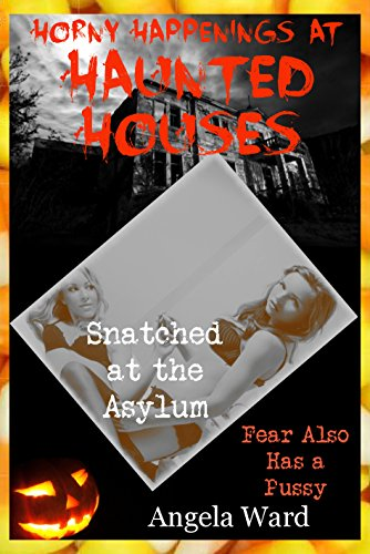 Snatched at the Asylum (Because My Best Friend Wants Me Helpless!): A Halloween First Lesbian Sex Erotica Story