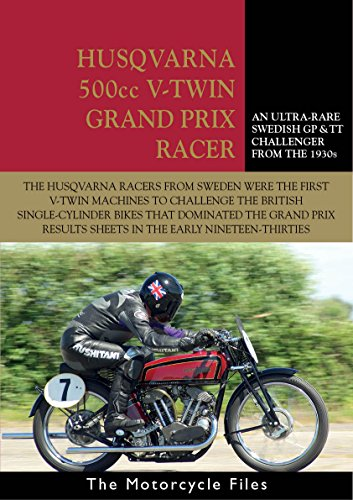 HUSQVARNA 1934 500cc V-TWIN GRAND PRIX RACER: A SUCCESSFUL SWEDISH CHALLENGER IN 1930s EUROPEAN CHAMPIONSHIP RACING (THE MOTORCYCLE FILES Book 13)