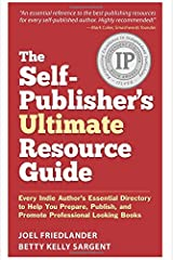 The Self-Publisher's Ultimate Resource Guide: Every Indie Author's Essential Directory to Help You Prepare, Publish, and Promote Professional Looking Books Paperback