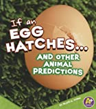 If an Egg Hatches... and Other Animal Predictions, Blake A. Hoena, 1429692456