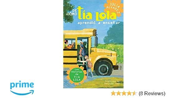 De como tia Lola aprendio a ensenar (The Tia Lola Stories) (Spanish Edition): Julia Alvarez: 9780375857935: Amazon.com: Books