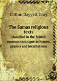 The Samas Religious Texts Classified in the British Museum Catalogue As Hymns, Prayers and Incantations, Clifton Daggett Gray, 5518672578