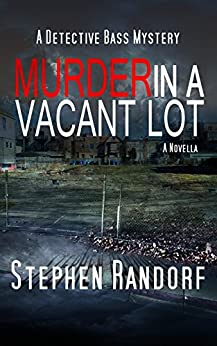 Murder In A Vacant Lot (A Detective Bass Mystery) by [Randorf, Stephen]