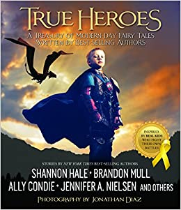 True Heroes: A Treasury of Modern-Day Fairy Tales Written by Best-Selling Authors: Amazon.es: Jonathan Diaz, Brandon Mull: Libros en idiomas extranjeros
