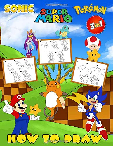 How To Draw 3 In 1 Sonic Super Mario Pokemon Easy Step By Step Drawing Guide Exclusive Work 2 In 1 How To Draw And Coloring Book For Adults And Kids Books