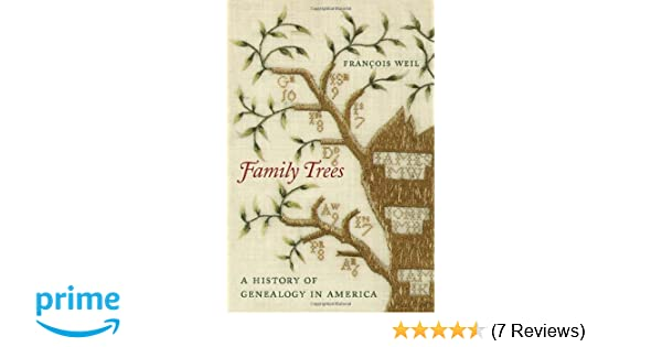 family trees a history of genealogy in america franois weil 9780674045835 amazoncom books