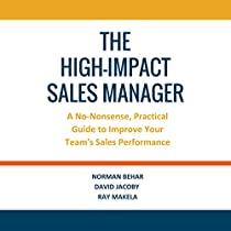 THE HIGH-IMPACT SALES MANAGER: A NO-NONSENSE, PRACTICAL GUIDE TO IMPROVE YOUR TEAM'S SALES PERFORMANCE