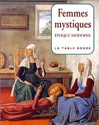 Femmes mystiques: époque moderne, XVe - XVIIIe siècles par Thierry Gosset
