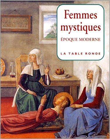 Télécharger en ligne Femmes mystiques : Epoque moderne, XVe-XVIIIe siècles pdf